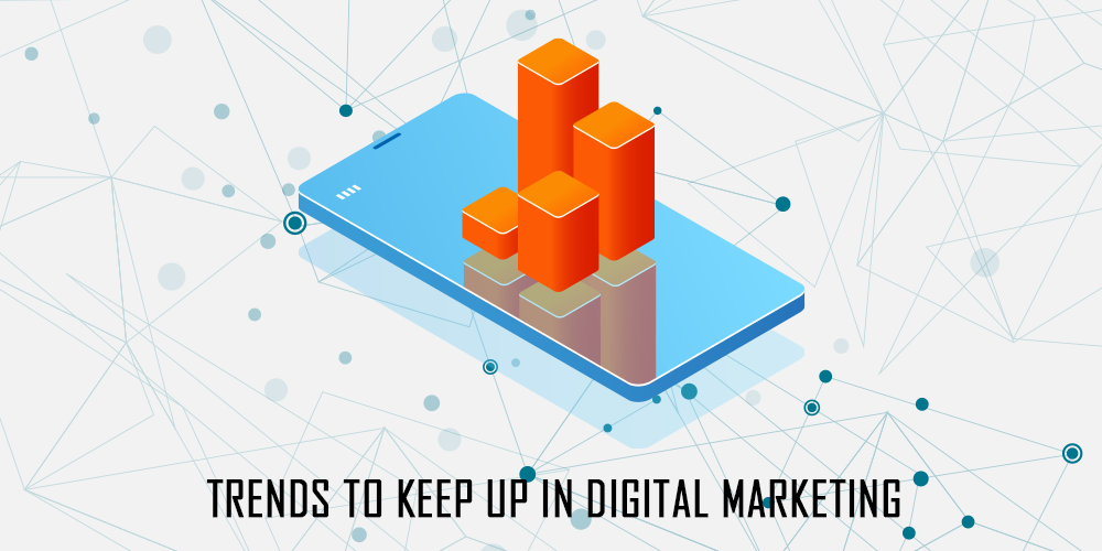 Trends To Keep Up In Digital Marketing