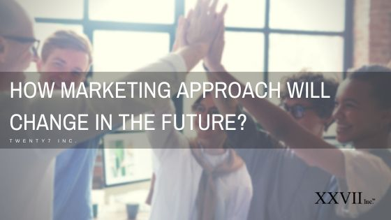 How Digital Marketing Approach Will Change In The Future?