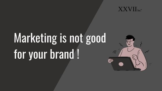 Marketing is not good for your brand!