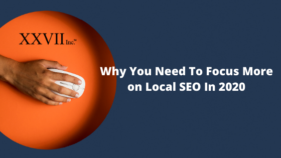 Why You Need To Focus More on Local SEO In 2020.