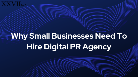 Why Small Businesses Need To Hire Digital PR Agency