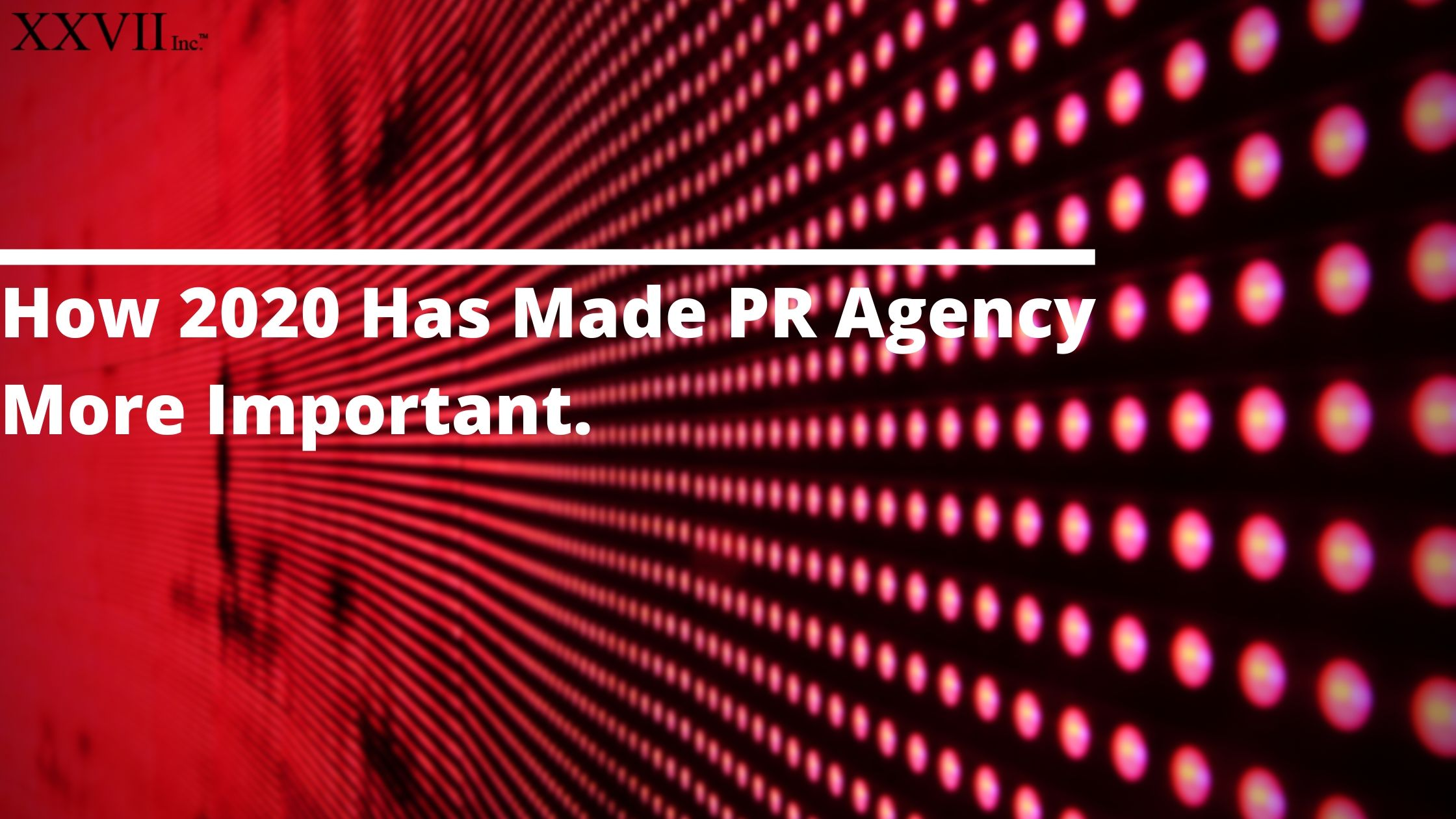 How 2020 Has Made PR Agency More Important.