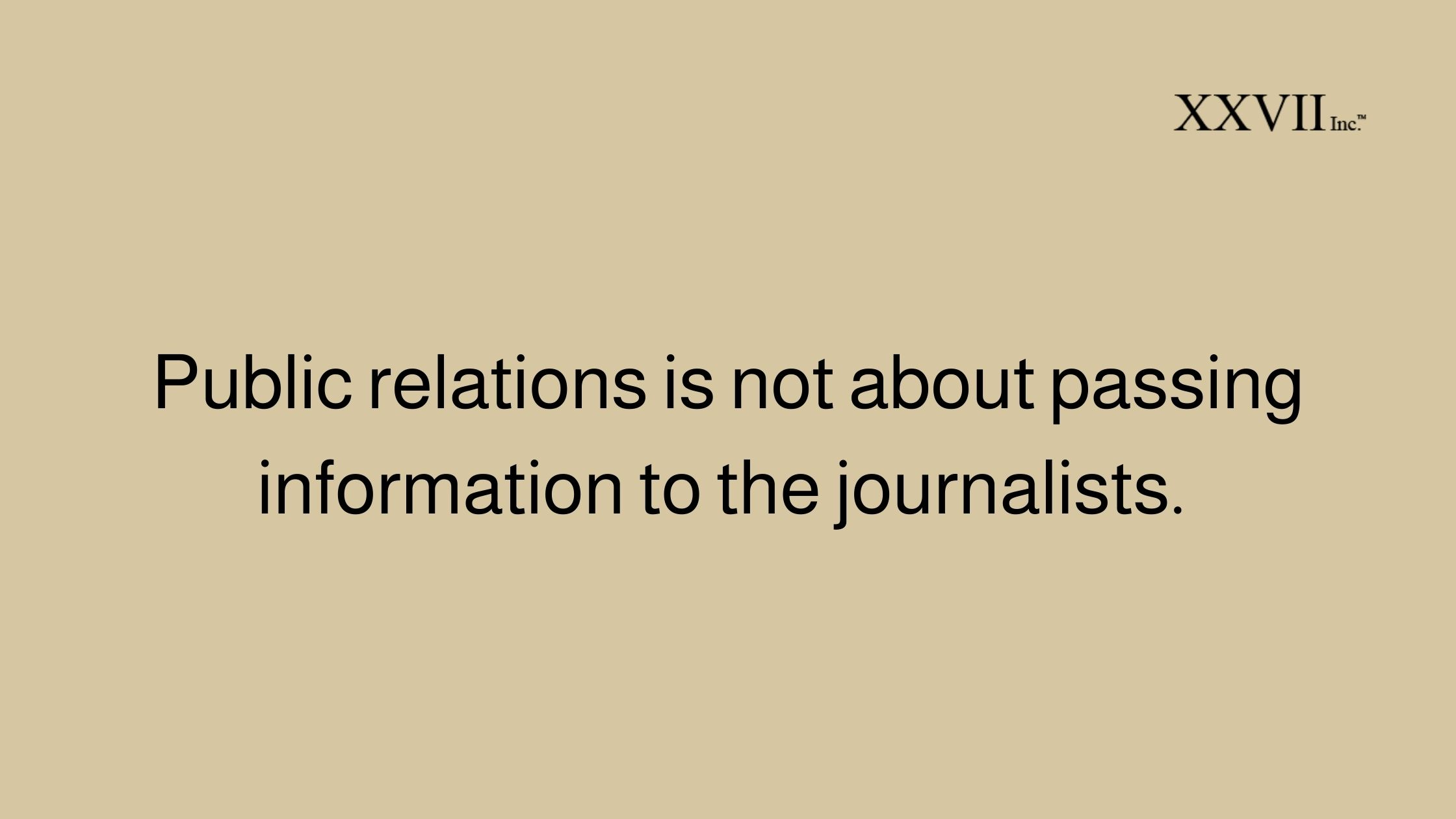 Public Relations Is Not About Passing Information To The Journalists.