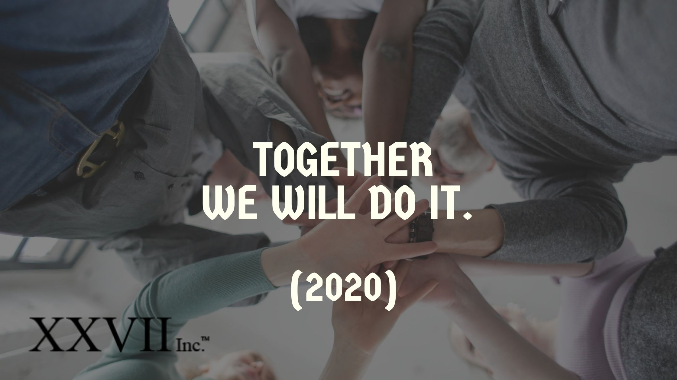 Together we will do it. (2020)