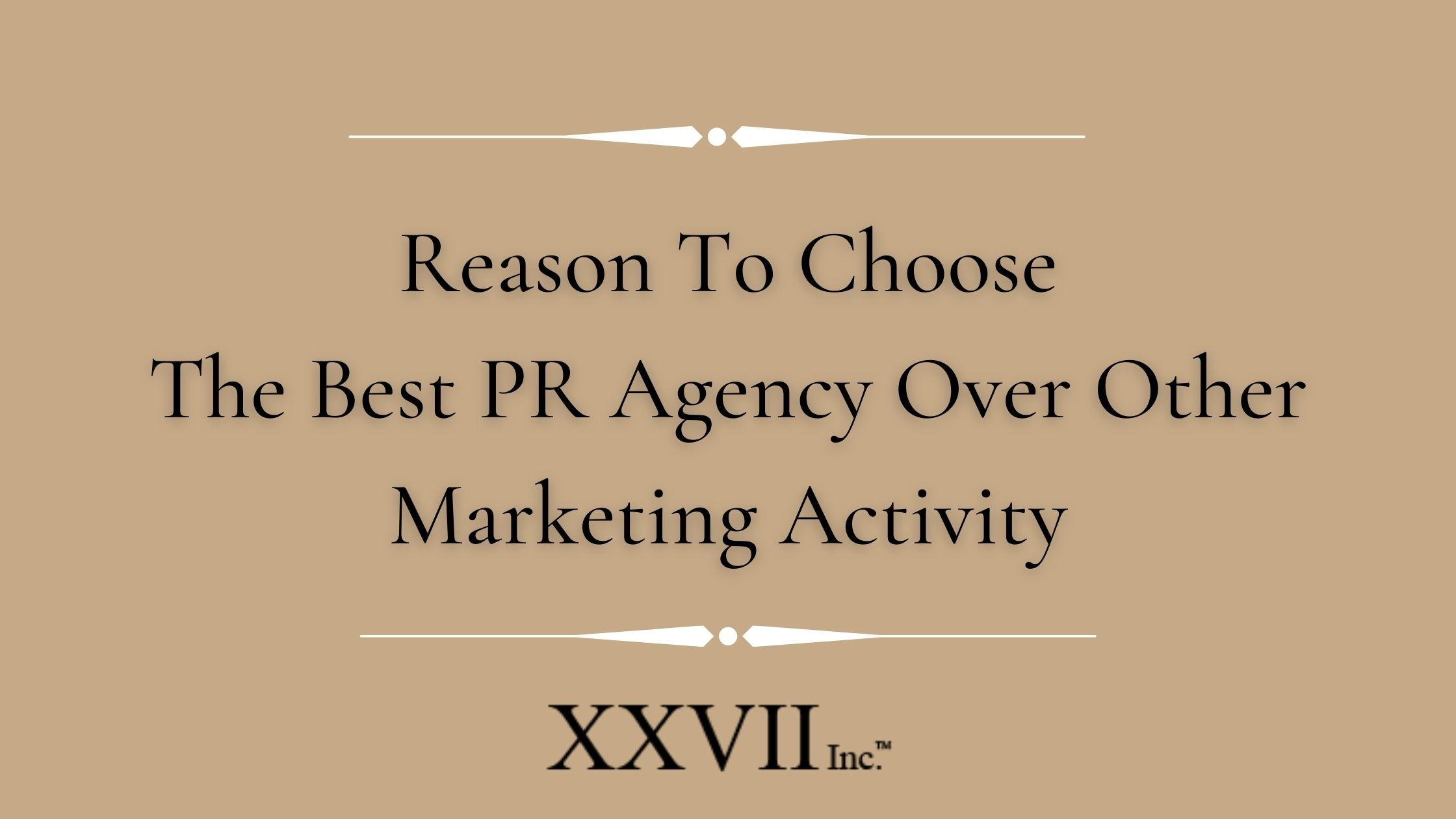 Reason To Choose The Best PR Agency Over Other Marketing Activity