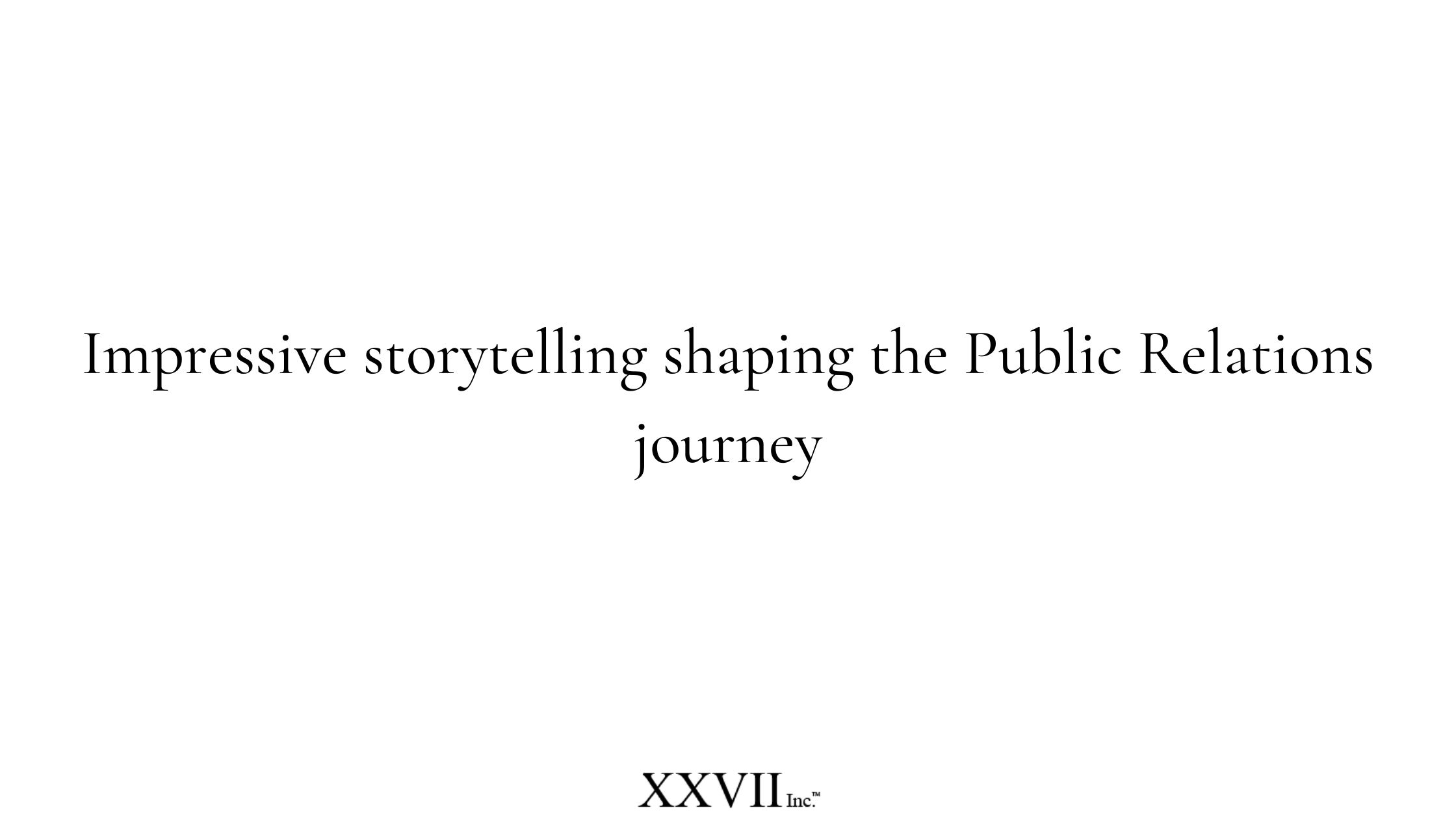 Impressive storytelling shaping the Public Relations journey