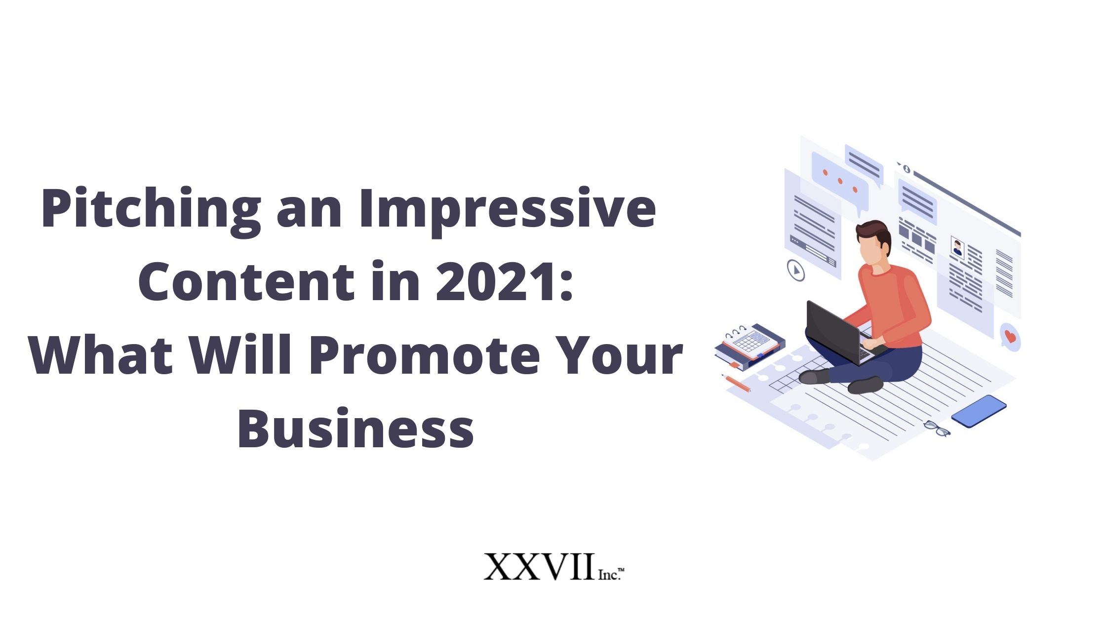 Pitching an Impressive Content in 2021: What Will Promote Your Business