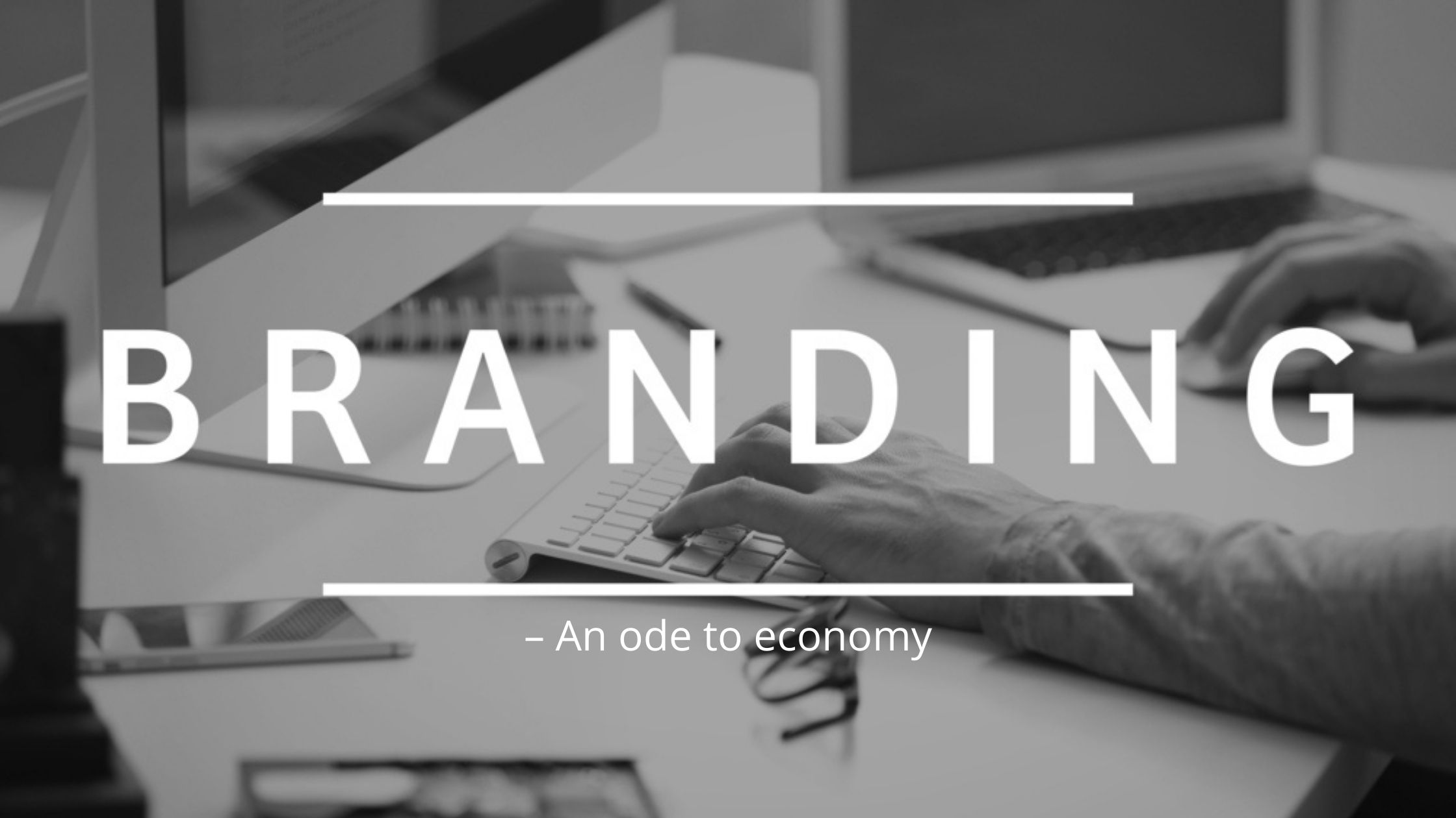 Branding – An ode to economy