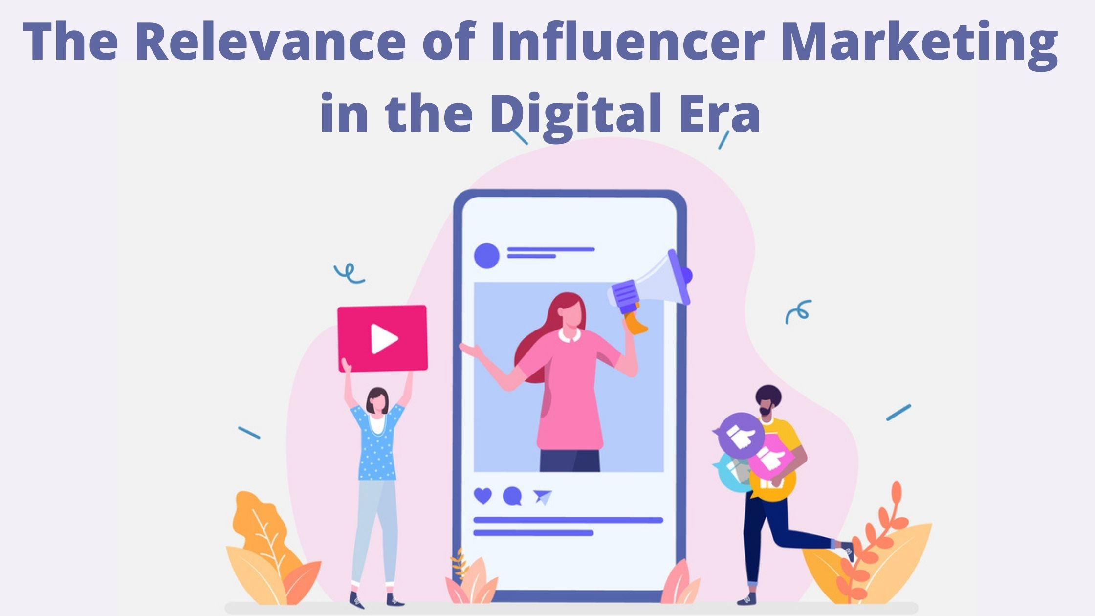 The Relevance of Influencer Marketing in the Digital Era