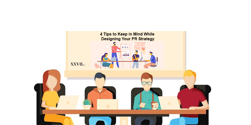 4 Tips to Keep in Mind While Designing Your PR Strategy